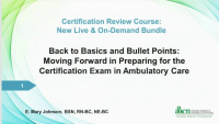 Back to Basics and Bullet Points (Archived Webinar): Moving Forward in Preparing for the Certification Exam in Ambulatory Care