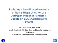 Exploring a Coordinated Network of Nurse Triage Lines for Use During an Influenza Pandemic: Update on CDC's Collaborative Efforts icon