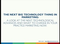 2018 AAO Annual Session - The Next Big Thing: A Look at Technological Advances in Practice Marketing and What to Change Now
