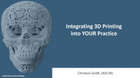 2020 Webinar - Integrating 3D Printing into YOUR Practice