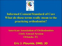 2016 AAO Annual Session - Informed Consent and the Standard of Care: What do Those Terms Really Mean?
