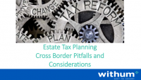 Estate Tax Planning: Cross-Border Pitfalls and Considerations (Sponsored by Withum)