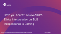 Have You Heard? A New AICPA Ethics Interpretation on SLG Independence is Coming