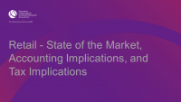 Retail - State of the Market, Accounting Implications, and Tax Implications