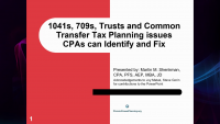 TAX2104. 1041s, 709s, Trust, and Common Transfer Tax Planning Issues CPAs can Identify and Fix