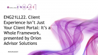 ENG21LL22. Tech Demo - Client Experience Isn't Just Your Client Portal: It's a Whole Framework, presented by Orion Advisor Solutions (non-CPE)