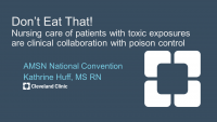 Don't Eat That: Nursing Care of Patients with Toxic Exposures and Clinical Collaboration with Poison Control
