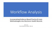 Workflow Analysis - Incorporating Evidence-Based Practice and Lean Methodologies into Electronic Health Records