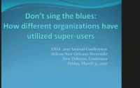 Don't Sing the Blues: Using Super Users in Different Organizations in Different Ways to Support, Educate, and Plan Systems Implementations and Optimizations icon