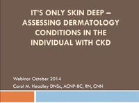 It's Only Skin Deep - Assessing Dermatology Conditions in the Individual with CKD icon
