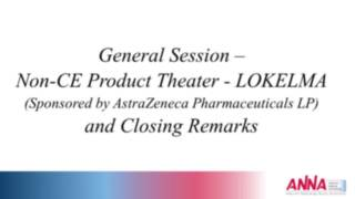 General Session - Non-CE Product Theater - LOKELMA (Sponsored by AstraZeneca Pharmaceuticals LP) and Closing Remarks