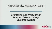 Educator ~ Mentoring and Precepting: How to Make and Keep Talented Nurses