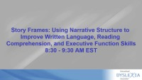 Story Frames: Using Narrative Structure to Improve Written Language, Reading Comprehension, and Executive Function Skills