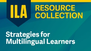 ILA Resource Collection: Strategies for Multilingual Learners