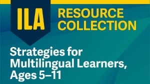 ILA Resource Collection: Strategies for Multilingual Learners, Ages 5–11