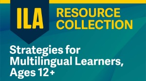 ILA Resource Collection: Strategies for Multilingual Learners, Ages 12+