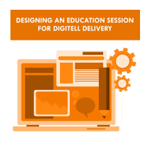 Designing an Education Session for Digitell Delivery