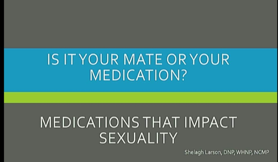 Is it Your Mate or Your Medications? Medications that Impact Sexuality