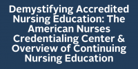 Demystifying Accredited Nursing Education: The American Nurses Credentialing Center & Overview of Continuing Nursing Education icon