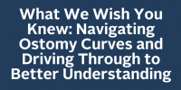 What We Wish You Knew: Navigating Ostomy Curves and Driving Through to Better Understanding icon