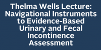 Thelma Wells Lecture: Navigational Instruments to Evidence-Based Urinary and Fecal Incontinence Assessment icon