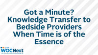Got a Minute? Knowledge Transfer to Bedside Providers When Time is of the Essence