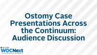 Ostomy Case Presentations Across the Continuum: Audience Discussion (O)