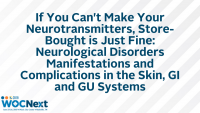 If You Can't Make Your Neurotransmitters, Store-Bought is Just Fine: Neurological Disorders Manifestations and Complications in the Skin, GI and GU Systems