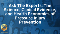 Ask The Experts: The Science, Clinical Evidence, and Health Economics of Pressure Injury Prevention