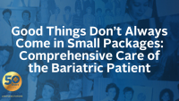 Good Things Don't Always Come in Small Packages: Comprehensive Care of the Bariatric Patient icon