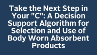 Take the Next Step in Your 'C': A Decision Support Algorithm for Selection and Use of Body Worn Absorbent Products icon