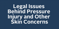 Legal Issues Behind Pressure Injury and Other Skin Concerns
