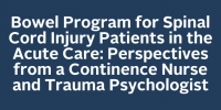Bowel Program for Spinal Cord Injury Patients in the Acute Care: Perspectives from a Continence Nurse and Trauma Psychologist icon