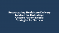 Restructuring Healthcare Delivery to Meet the Outpatient Ostomy Patient Needs: Strategies for Success icon