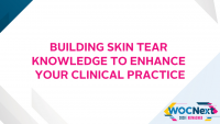 Building Skin Tear Knowledge to Enhance Your Clinical Practice