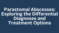 Parastomal Abscesses: Exploring the Differential Diagnoses and Treatment Options icon