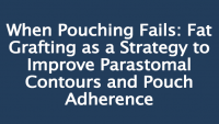 When Pouching Fails: Fat Grafting as a Strategy to Improve Parastomal Contours and Pouch Adherence icon
