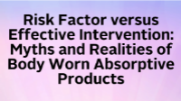Risk Factor versus Effective Intervention: Myths and Realities of Body Worn Absorptive Products icon