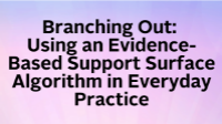 Branching Out: Using an Evidence-Based Support Surface Algorithm in Everyday Practice icon