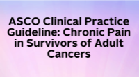 ASCO Clinical Practice Guideline: Chronic Pain in Survivors of Adult Cancers